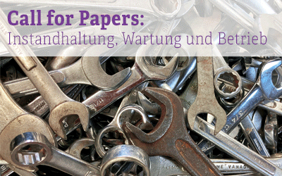 Call for Papers: Instandhaltung, Wartung und Betrieb